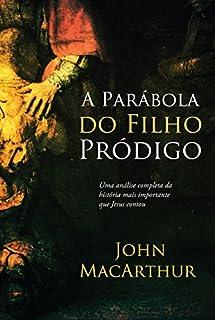 A parábola do filho pródigo: Uma análise completa da história mais importante que Jesus contou