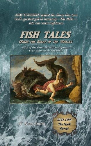 Fish Tales (From the Belly of the Whale): Fifty of the Greatest Misconceptions Ever Blamed on The Bible: Reel One #50-34 (Volume 1)