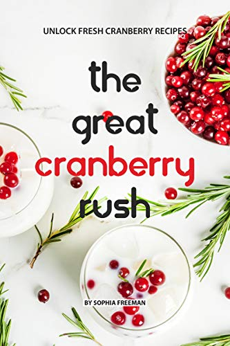 The Great Cranberry Rush: Unlock Fresh Cranberry Recipes ()
