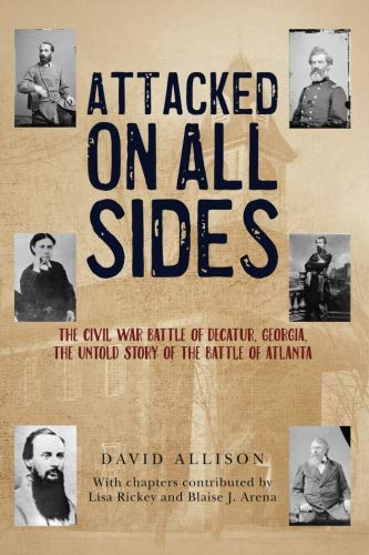 (Attacked On All Sides: The Civil War Battle of Decatur, Georgia, the Untold Story of the Battle of Atlanta)