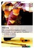 Die Schottischen Highland Games - Geschichte und gelebte Tradition: Sport - Wettkampf - Mythos, Niklas Jung, 3638843432