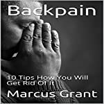 Backpain: 10 Tips How You Will Get Rid of It | Marcus Grant