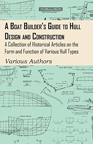 (A Boat Builder's Guide to Hull Design and Construction - A Collection of Historical Articles on the Form and Function of Various Hull Types)