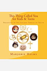 'This Thing Called You' for Kids & Teens: Presented by The Golden Thread of Truth (Volume 4) Paperback