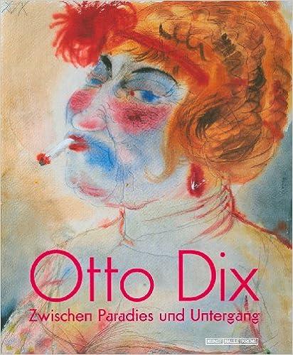 Otto Dix Zwischen Paradies und Untergang