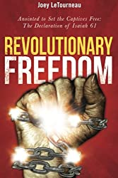 Revolutionary Freedom: Anointed to Set the Captives Free: The Declaration of Isaiah 61
