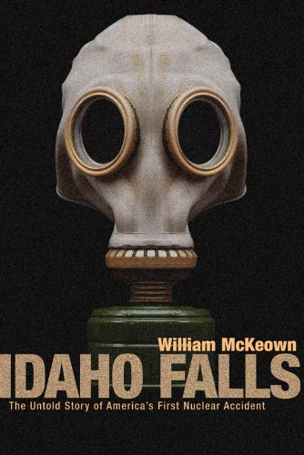 - Idaho Falls: The Untold Story of America's First Nuclear Accident