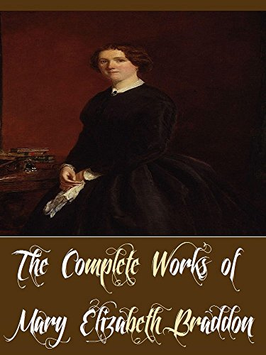 The Complete Works of Mary Elizabeth Braddon (16 Complete Works of Mary Elizabeth Braddon Including Charlotte's Inheritance, Fenton's Quest, Lady Audley's Secret, The Doctor's Wife, And More)