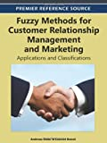 Fuzzy Methods for Customer Relationship Management and Marketing : Applications and Classifications, Meier, Andreas and Donzé, Laurent, 1466600950