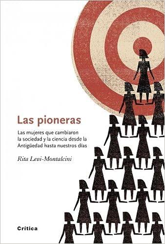 Las pioneras: Las mujeres que cambiaron la sociedad y la ...