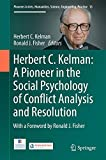 img - for Herbert C. Kelman: A Pioneer in the Social Psychology of Conflict Analysis and Resolution (Pioneers in Arts, Humanities, Science, Engineering, Practice) book / textbook / text book