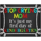 Stop Crying Mom It's Just My First Day of Kindergarten, First Day of Kindergarten Sign, Kindergarten Sign, Kindergarten, First Day of School Sign, Back to School Sign, Glossy 8x10 Sign