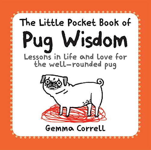 The Little Pocket Book of Pug Wisdom: Lessons in life and love for the well-rounded pug