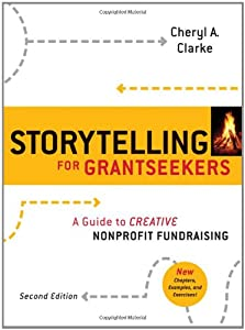 Storytelling for Grantseekers: A Guide to Creative Nonprofit Fundraising by Jossey-Bass