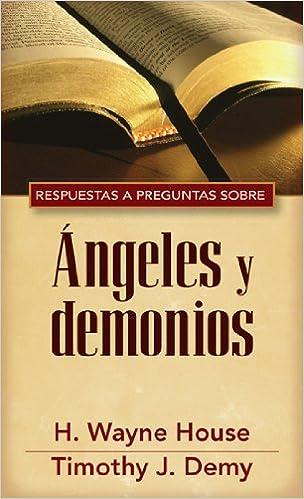 Respuestas Y Preguntas Sobre Ángeles Y Demonios: Amazon.es: H. Wayne House, Timothy J. Demy: Libros