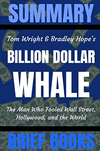 Summary: Tom Wright and Bradley Hope's Billion Dollar Whale: The Man Who Fooled Wall Street, Hollywood, and the World