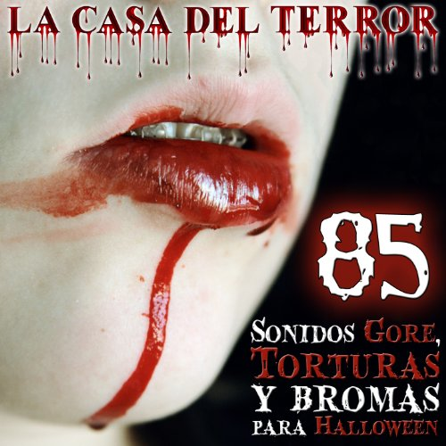 Terror En Halloween Bromas (La Casa del Terror. 85 Sonidos Gore, Torturas y Bromas para)