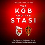 The KGB and the Stasi: The History of the Eastern Bloc's Most Infamous Intelligence Agencies | Charles River Editors