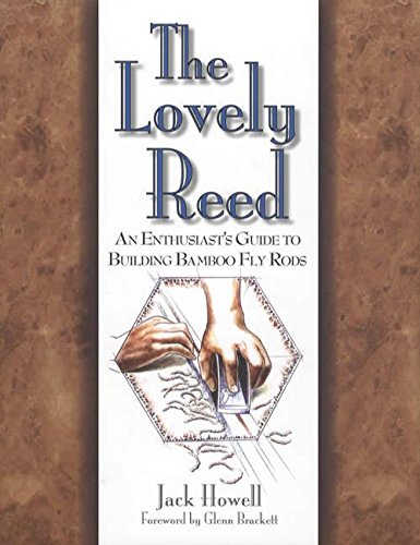 The Lovely Reed: An Enthusiast's Guide to Building Bamboo Fly Rods