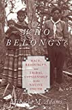"Mikaela M. Adams, ""Who Belongs?: Race, Resources, and Tribal Citizenship in the Native South"" (Oxford University Press, 2016)"