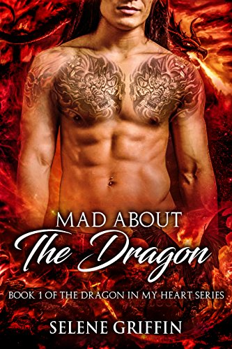 Mad About The Dragon: A Paranormal Shifter Romance (Dragon In My Heart Series Book 1) by [Griffin, Selene]