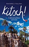 Kitsch! : Cultural Politics and Taste, Holliday, Ruth and Potts, Tracey, 0719066158