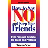 How to Say No and Keep Your Friends: Peer Pressure Reversal for Teens and Preteens by Sharon Scott (1997-07-01)