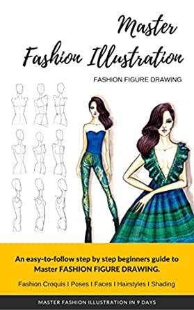 Amazon Com Master Fashion Sketches In 9 Days Even If You Don T Know How To Sketch Fashion Figure Drawing Has Never Been So Easier How To Draw Fashion Sketches For Beginners Step By
