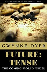 Future: Tense: The Coming World Order? by Gwynne Dyer (2004-11-02)