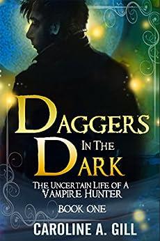 Daggers In the Dark: The Uncertain Life Of A Vampire Hunter: A Valen Kildrake Novel by [Gill, Caroline A.]