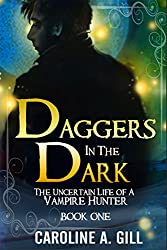 Daggers In the Dark: The Uncertain Life Of A Vampire Hunter: A Valen Kildrake Novel