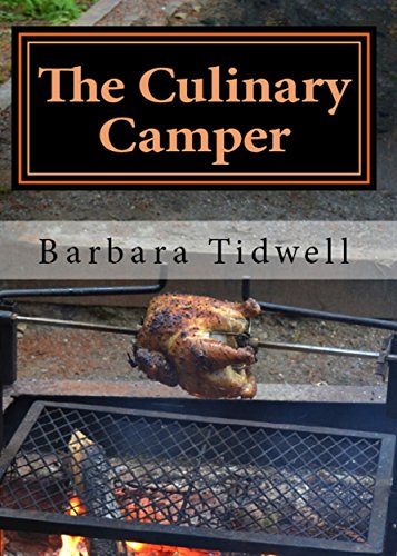 The Culinary Camper: Adventures In Outdoor Cooking by Barbara Tidwell