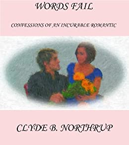 Words Fail: Confessions of an Incurable Romantic by [Northrup, Clyde B]