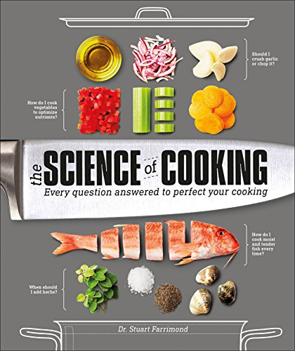 The Science of Cooking: Every Question Answered to Perfect Your Cooking by Dr. Stuart Farrimond