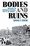 img - for Bodies and Ruins: Imagining the Bombing of Germany, 1945 to the Present (Social History, Popular Culture, And Politics In Germany) book / textbook / text book