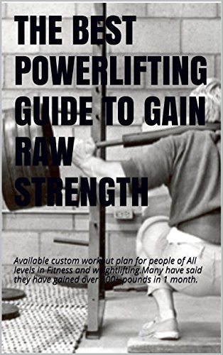 THE BEST POWERLIFTING GUIDE TO GAIN RAW STRENGTH: An Easy read for anyone to build muscle and gain raw strength! (Best Strength Gaining Program)