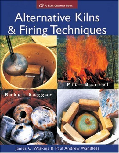 Alternative Kilns and Firing Techniques: Raku - Saggar - Pit - Barrel (Lark Ceramics Books) by Watkins. James C. ( 2007 ) Paperback (Pit Fire Cost)