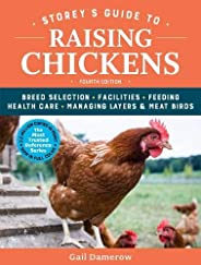 Storey's Guide to Raising Chickens, 4th Edition: Breed Selection, Facilities, Feeding, Health Care, Managing Layers & Meat B
