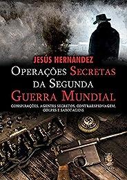 Operações secretas da Segunda Guerra Mundial: Conspirações, agentes secretos, contraespionagem, golpes e sabot