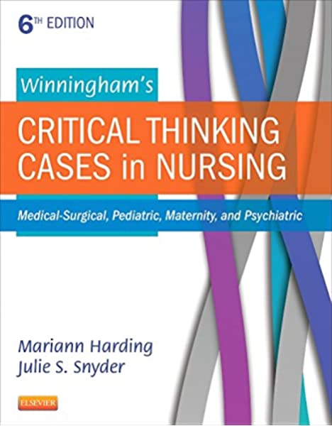 Winningham S Critical Thinking Cases In Nursing Medical Surgical Pediatric Maternity And Psychiatric 0884495511186 Medicine Health Science Books Amazon Com