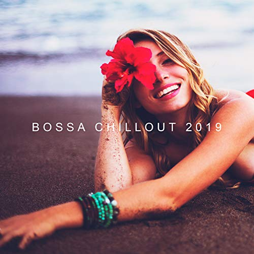 Bossa Chillout 2019: Compilation of Best Chill Out Electronic Music, Relaxing Deep Beats & Beautiful Ambient Melodies, Perfect Tropical Summer Vacation Background Sounds, Luxury Hotel Lounge Songs