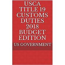 USCA TITLE 19 CUSTOMS DUTIES 2018 BUDGET EDITION