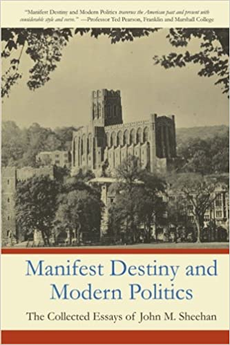 Manifest Destiny And Modern Politics The Collected Essays Of John M  Manifest Destiny And Modern Politics The Collected Essays Of John M  Sheehan John M Sheehan  Amazoncom Books Compare And Contrast Essay High School And College also Essays On English Language  Friendship Essay In English