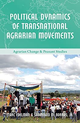 Political Dynamics of Transnational Agrarian Movements (Agrarian Change & Peasant Studies Book 5)