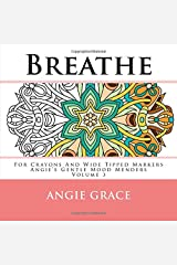 Breathe - For Crayons And Wide Tipped Markers: Angie's Gentle Mood Menders - Volume 3 (Angie's Gentle Mood Menders - For Crayons And Wide Tipped Markers) Paperback