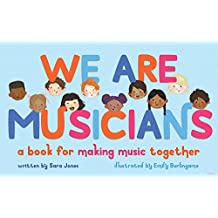 We Are Musicians: A Book for Making Music Together
