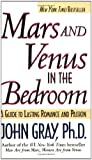 Mars and Venus in the Bedroom: A Guide to Lasting Romance and Passion by Gray, John (2001) Mass Market Paperback