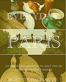 Everyday Paris: Do Paris as a Parisian by [Macfarlane, Brett]