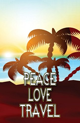 Peace Love Travel: Writing Journal, Travel Diary or ()