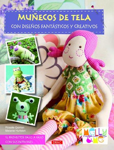 Munecos de tela con disenos fantasticos y creativos / Sewn Toy Tales: 12 proyectos paso a paso con sus patrones / 12 Projects Step by Step With Patterns (Spanish Edition)
